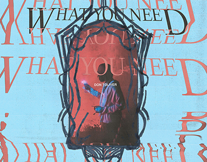 WHAT YOU NEED - DON TOLIVER (Concept Artwork)