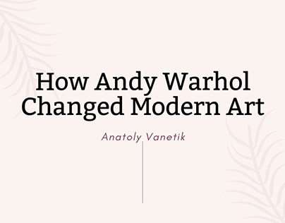 How Andy Warhol Changed Modern Art