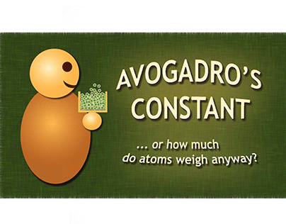 AVOGADRO'S CONSTANT or how much do atoms weigh anyway?