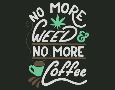 No More Weed No More Coffee