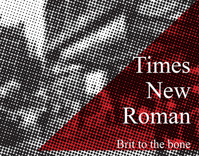 Times New Roman. Brit to the bone