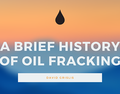 David Grislis | A Brief History of Oil Fracking