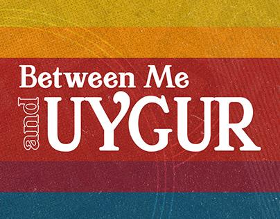 Between Me and Uygur