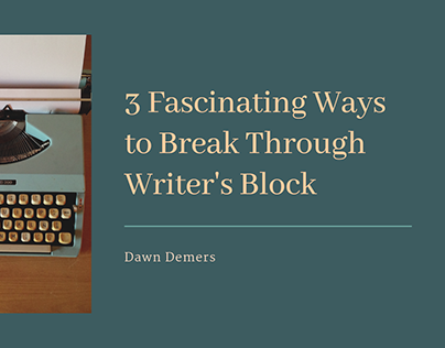 Dawn Demers on Breaking Through Your Writer's Block
