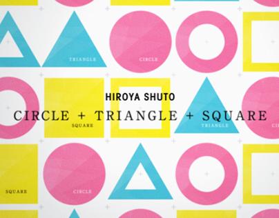 CIRCLE + TRIANGLE + SQUARE
