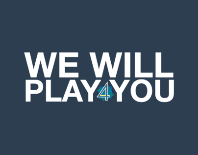 We Will Play 4 You