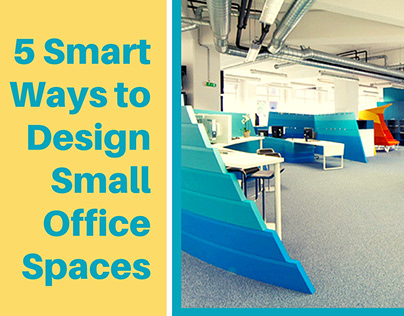 5 Smart Ways to Design Small Office Spaces
