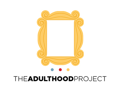 The Adulthood Project: A Campaign Inspired by FRIENDS