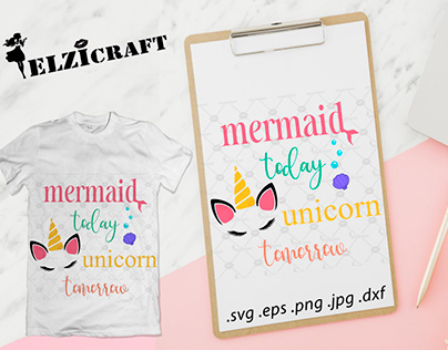 Mermaid today, Unicorn Tomorrow Design / SVG Cut File