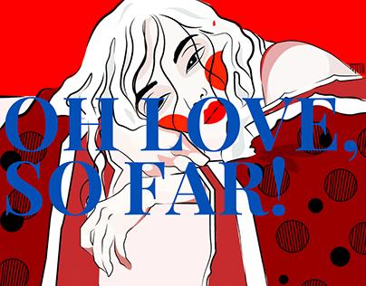 Oh Love so far- Concept