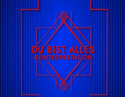 Du bist Alles ( aïne Reinterpretation)