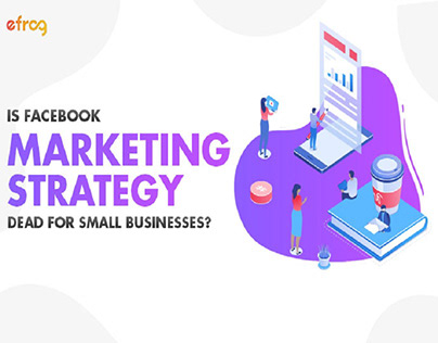 Is Facebook Marketing Strategy Dead For Small Business