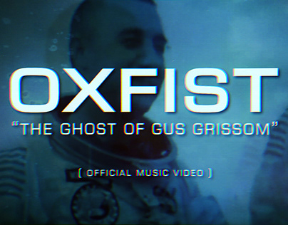 """Oxfist """"The Ghost of Gus Grissom"""" (Music Video)"""
