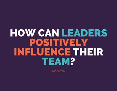 How Can Leaders Positively Influence Their Team?