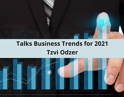 Tzvi Odzer Talks Business Trends for 2021