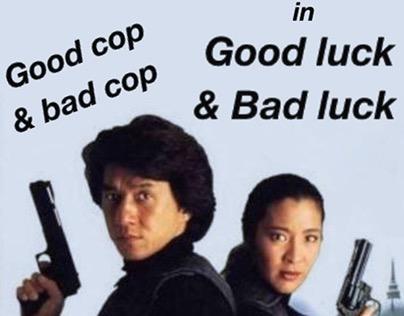 Good Cop & Bad Cop in Good Luck & Bad Luck