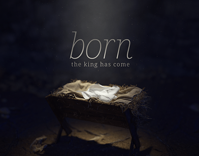 Born // the king has come