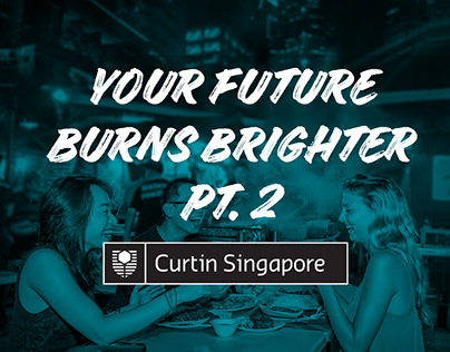 Curtin Singapore - Your Future Burns Brighter Pt. 2