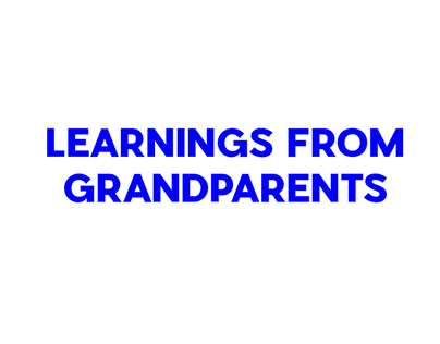 LEARNINGS FROM GRANDPARENTS