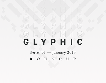 GLYPHIC — January 2019 Roundup
