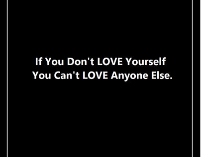 If you can't Love yourself, you can't Love anyone else