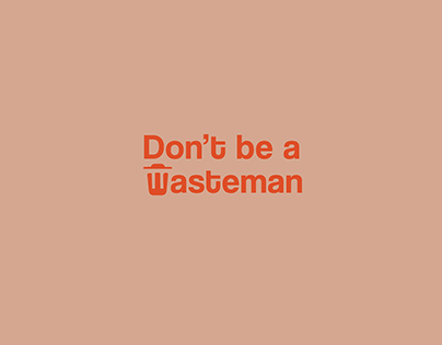 Don't be a Wasteman