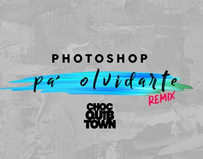 PHOTOSHOP PA OLVIDARTE - CHOCQUIBTOWN