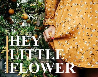 HEY LITTLE FLOWER.