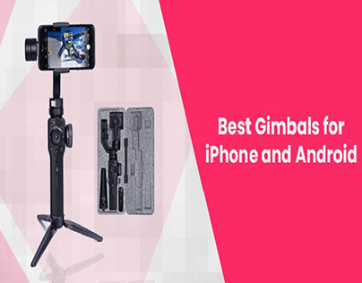 Best Gimbals for iPhone and Android