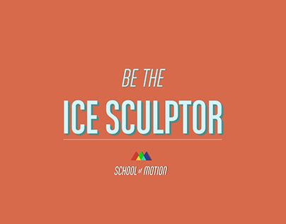 Be the Ice Sculptor - Final School Of Motion project