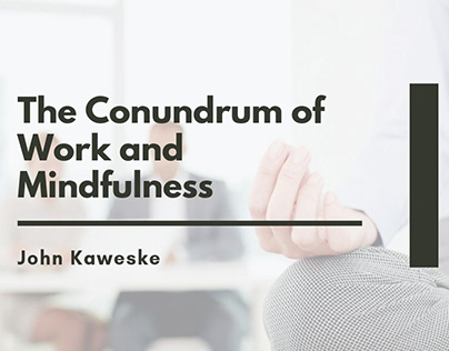The Conundrum Of Work And Mindfulness