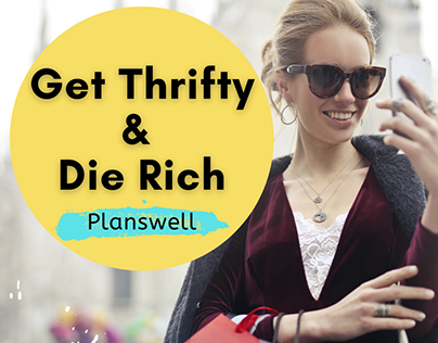 Planswell - Get Thrifty & Die Rich