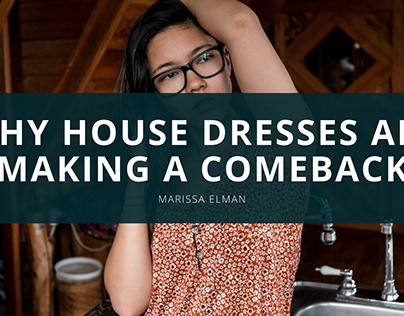 Why House Dresses Are Making A Comeback