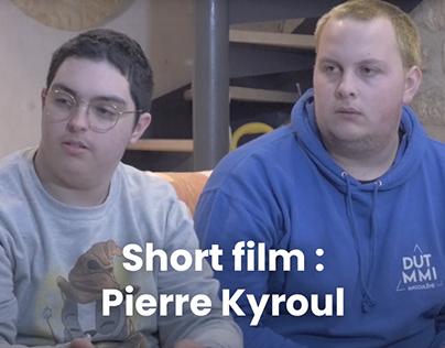 Short film : Pierre Kyroul
