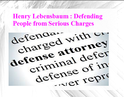 Henry Lebensbaum : Defending People from Serious Charge