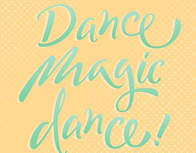 "Lettering: ""Dance Magic dance!"""