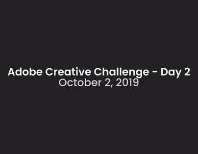 Adobe Creative Challenge 10/2/19 - Day 2