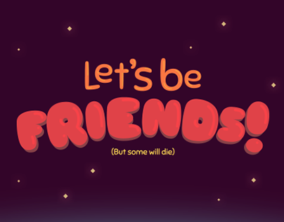Let's Be Friends! (But some will die) - (GameJam)