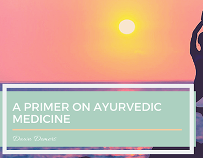 A Primer on Ayurvedic Medicine | Dawn Demers
