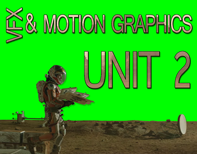 VFX & Motion Graphics Unit 2