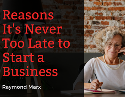 Reasons It's Never Too Late to Start a Business