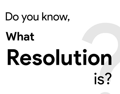 """Do you know, what """"Resolution"""" is ?"""