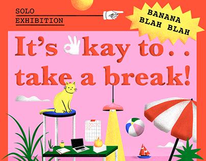 Solo Exhibition - It's okay to Take a Break