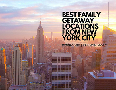 Best Family Getaway Locations From New York City