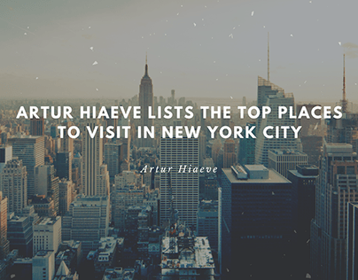 Artur Hiaeve Lists the Top Places to Visit in New York