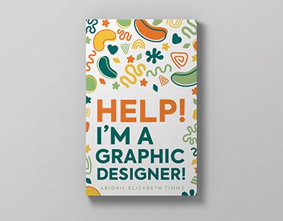 Help! I'm A Graphic Designer! Book