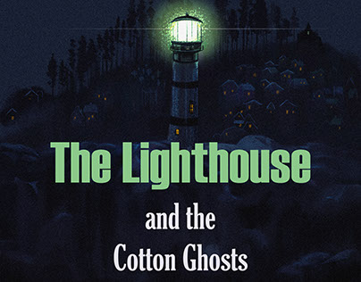 The Lighthouse and the Cotton Ghosts .