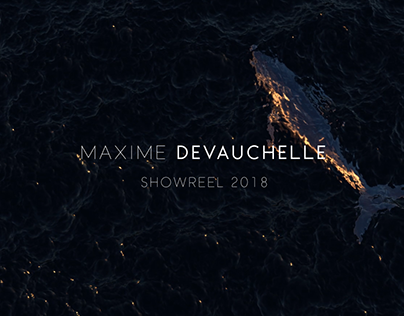 SHOWREEL 2018 // MAXIME DEVAUCHELLE