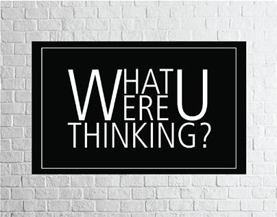Typographic poster - What WERE you thinking?