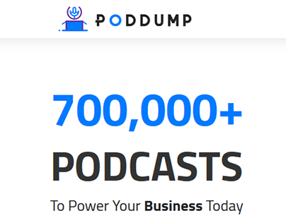 PodDump - 700,000+ PODCASTS To power your business